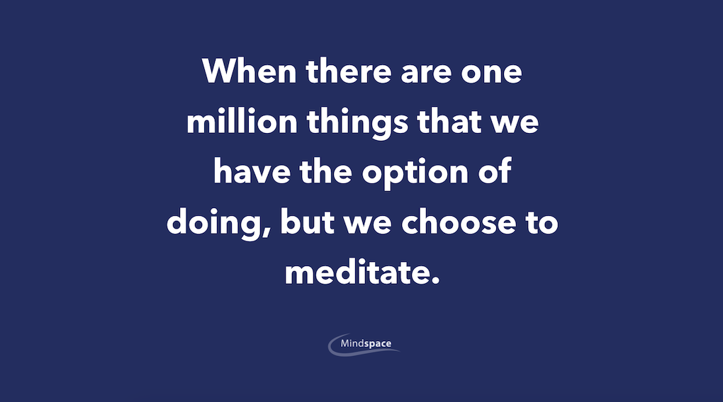 When there are one million things that we have the option of doing, but we choose to meditate.