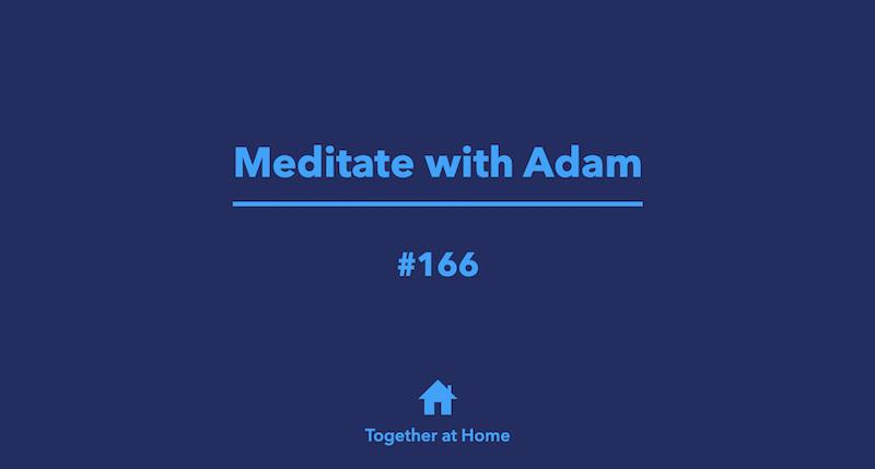 Meditate with Adam #166